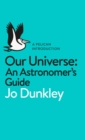 Our Universe : An Astronomer's Guide