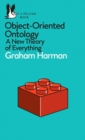 Object-Oriented Ontology : A New Theory of Everything