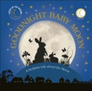 Goodnight Baby Moon : A Bedtime Tale About the Moon - Book