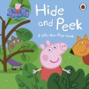 Peppa Pig: Hide and Peek : A Lift-the-Flap Book