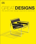 Great Designs : The World's Best Design Explored and Explained - Book