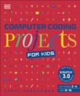 Computer Coding Projects for Kids : A unique step-by-step visual guide, from binary code to building games