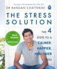 The Stress Solution : The 4 Steps to Reset Your Body, Mind, Relationships and Purpose