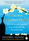 Love for Imperfect Things : The Sunday Times Bestseller: How to Accept Yourself in a World Striving for Perfection - Book