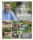 RHS How to Create your Garden : Ideas and Advice for Transforming your Outdoor Space - Book