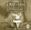 A Map of Days : Miss Peregrine's Peculiar Children