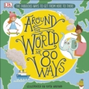 Around The World in 80 Ways : The Fabulous Inventions that get us From Here to There