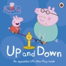 Peppa Pig: Up and Down : An Opposites Lift-the-Flap Book
