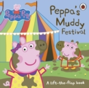 Peppa Pig: Peppa's Muddy Festival : A Lift-the-Flap Book - Book
