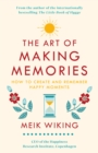 The Art of Making Memories : How to Create and Remember Happy Moments - Book