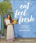 Eat Feel Fresh : A Contemporary Plant-based Ayurvedic Cookbook - Book