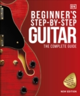 Beginner's Step-by-Step Guitar : The Complete Guide