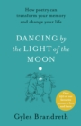 Dancing By The Light of The Moon : Over 250 poems to read, relish and recite