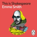 This Is Shakespeare : How to Read the World's Greatest Playwright