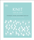 Knit Step by Step : Techniques, stitches, and patterns made easy