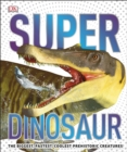 SuperDinosaur : The Biggest, Fastest, Coolest Prehistoric Creatures