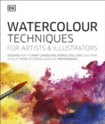 Watercolour Techniques for Artists and Illustrators : Discover how to paint landscapes, people, still lifes, and more.