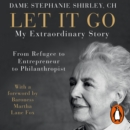 Let It Go : My Extraordinary Story - From Refugee to Entrepreneur to Philanthropist