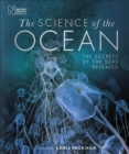 The Science of the Ocean : The Secrets of the Seas Revealed