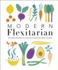 Modern Flexitarian : Veg-based Recipes you can Flex to add Fish, Meat, or Dairy