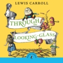 Through the Looking Glass and What Alice Found There - eAudiobook