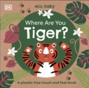 Where Are You Tiger? : A plastic-free touch and feel book