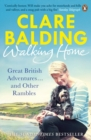 Walking Home : Great British Adventures . . . and Other Rambles