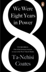 We Were Eight Years in Power : 'One of the foremost essayists on race in the West' Nikesh Shukla, author of The Good Immigrant