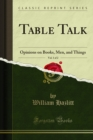 Table Talk : Opinions on Books, Men, and Things