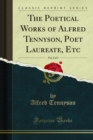 The Poetical Works of Alfred Tennyson, Poet Laureate, Etc