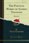 The Poetical Works of Alfred Tennyson : Illustrated