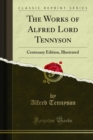 The Works of Alfred Lord Tennyson : Centenary Edition, Illustrated