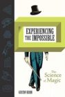 Experiencing the Impossible : The Science of Magic
