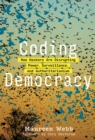 Coding Democracy : How Hackers Are Disrupting Power, Surveillance, and Authoritarianism