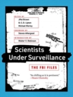 Scientists Under Surveillance : The FBI Files
