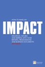How to make an IMPACT : Influence, inform and impress with your reports, presentations, business documents, charts and graphs