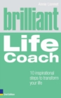 Brilliant Life Coach 2e : 10 Inspirational Steps to Transform Your Life