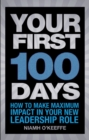 Your First 100 Days : How to make maximum impact in your new leadership role