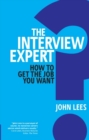 The Interview Expert : How to get the job you want