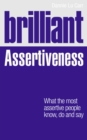 Brilliant Assertiveness : What the most assertive people know, do and say