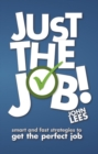 Just the Job! : Smart and fast strategies to get the perfect job