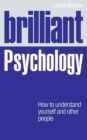 Brilliant Psychology : How to understand yourself and other people