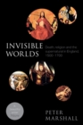 Invisible Worlds : Death, Religion and the Supernatural in England, 1500-1700