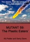 Mutant 59 : The Plastic Eater