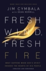 Fresh Wind, Fresh Fire : What Happens When God's Spirit Invades the Hearts of His People