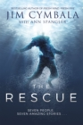 The Rescue : Seven People, Seven Amazing Stories...