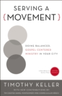 Serving a Movement : Doing Balanced, Gospel-Centered Ministry in Your City