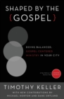 Shaped by the Gospel : Doing Balanced, Gospel-Centered Ministry in Your City