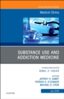 Substance Use and Addiction Medicine, An Issue of Medical Clinics of North America