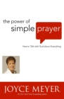 The Power of Simple Prayer : How to Talk to God about Everything